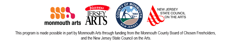 This program is made possible in part by Monmouth Arts through funding from the Monmouth County Board of Chosen Freeholders, and the New Jersey State Council on the Arts.